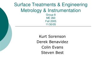 Surface Treatments & Engineering Metrology & Instrumentation Group 8 ME 260 Fall 2005 11/30/05