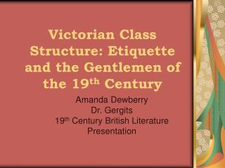 Victorian Class Structure: Etiquette and the Gentlemen of the 19 th  Century