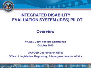 Integrated Disability Evaluation System (IDES) Pilot Overview VA/DoD Joint Venture Conference  October 2010 VHA/DoD Coor