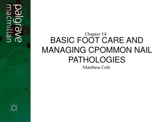 BASIC FOOT CARE AND MANAGING CPOMMON NAIL PATHOLOGIES