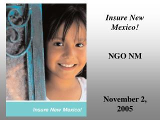 Insure New Mexico! NGO NM November 2, 2005