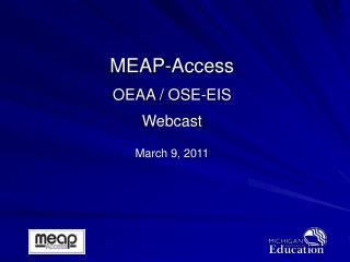 MEAP-Access OEAA / OSE-EIS Webcast March 9, 2011