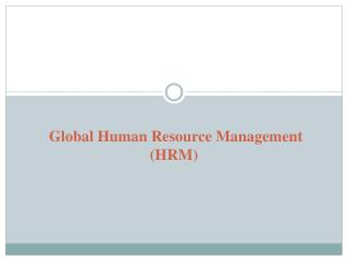 Global Human Resource Management (HRM)
