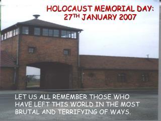 HOLOCAUST MEMORIAL DAY: 27 TH  JANUARY 2007