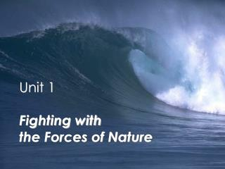 Unit 1	 Fighting with  the Forces of Nature