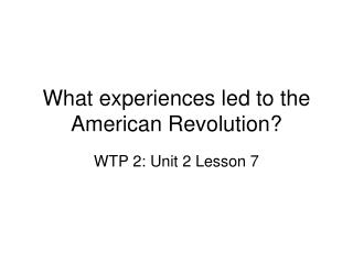 What experiences led to the American Revolution?