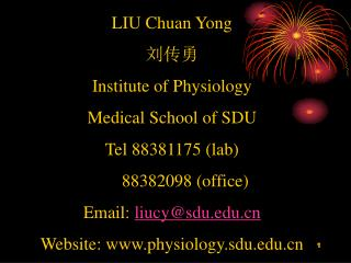 LIU Chuan Yong  刘传勇 Institute of Physiology Medical School of SDU Tel 88381175 (lab)