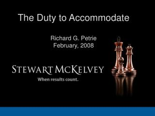 The Duty to Accommodate Richard G. Petrie February, 2008