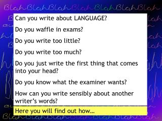 Can you write about LANGUAGE? Do you waffle in exams? Do you write too little?