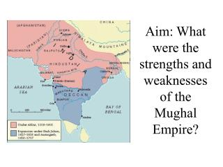 Aim: What were the strengths and weaknesses of the Mughal Empire?