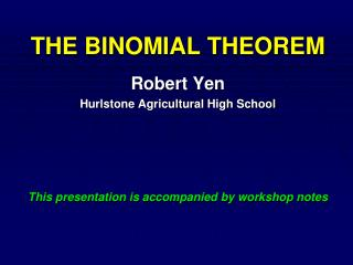 THE BINOMIAL THEOREM Robert Yen Hurlstone Agricultural High School