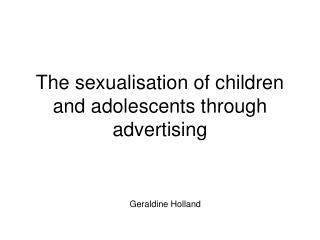 The sexualisation of children and adolescents through advertising