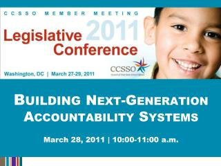 Building  Next-Generation Accountability Systems March 28, 2011 | 10:00-11:00 a.m.