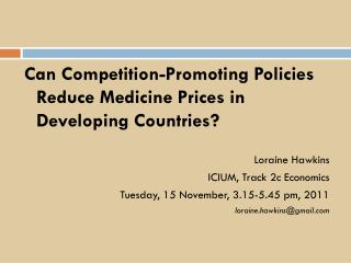 Can Competition-Promoting Policies Reduce Medicine Prices in Developing Countries? Loraine Hawkins