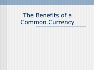 The Benefits of a  Common Currency