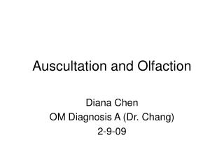 Auscultation and Olfaction