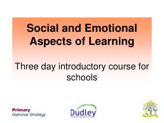 Social and Emotional Aspects of Learning Three day introductory course for schools