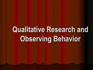 Qualitative Research and Observing Behavior