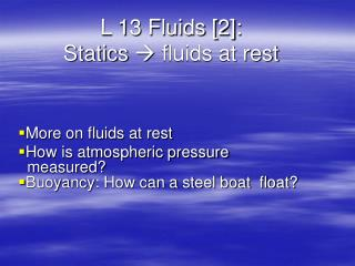 L 13 Fluids [2]:   Statics  ?  fluids at rest