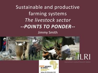 Sustainable and productive farming systems The livestock sector --POINTS TO PONDER--