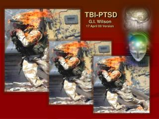 TBI-PTSD G.I. Wilson 17 April 09 Version