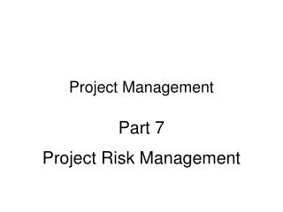 Project Management Part 7 Project Risk Management