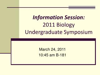 Information Session: 2011 Biology Undergraduate Symposium