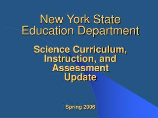 New York State Education Department  Science Curriculum, Instruction, and Assessment Update    Spring 2006
