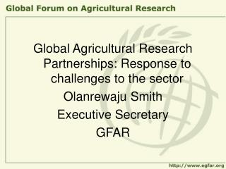 Global Agricultural Research Partnerships: Response to challenges to the sector Olanrewaju Smith