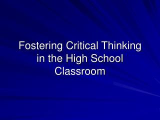 Fostering Critical Thinking in the High School Classroom