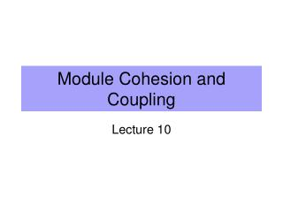 Module Cohesion and Coupling