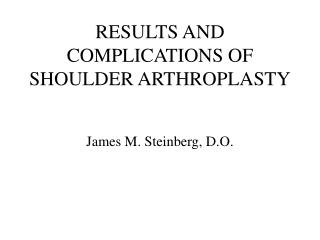 RESULTS AND COMPLICATIONS OF SHOULDER ARTHROPLASTY