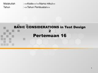 BASIC CONSIDERATIONS in Test Design  2 Pertemuan 16
