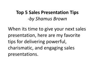 Top 5 Sales Presentation Tips -by Shamus Brown