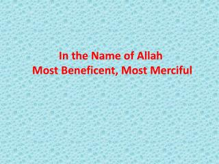 In the Name of Allah  Most Beneficent, Most Merciful