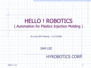 HELLO ! ROBOTICS ( Automation for Plastics Injection Molding )