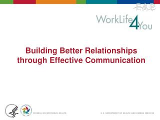 Building Better Relationships through Effective Communication