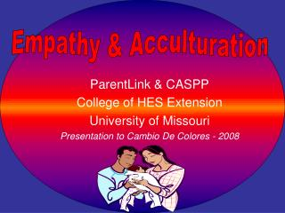 ParentLink & CASPP College of HES Extension University of Missouri Presentation to Cambio De Colores - 2008