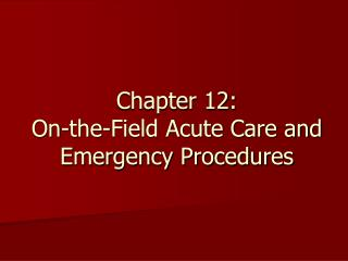 Chapter 12: On-the-Field Acute Care and Emergency Procedures