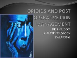 OPIOIDS AND POST OPERATIVE PAIN MANAGEMENT