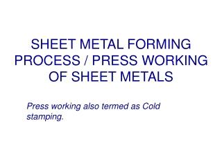 SHEET METAL FORMING PROCESS / PRESS WORKING OF SHEET METALS