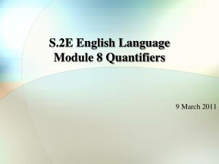 S.2E English Language Module 8 Quantifiers