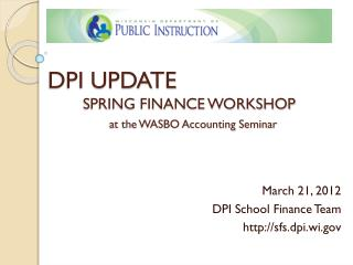 DPI UPDATE SPRING FINANCE WORKSHOP at the WASBO Accounting Seminar