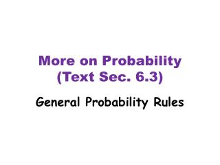 More on Probability  (Text Sec. 6.3)