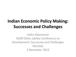 Indian Economic Policy Making: Successes and Challenges