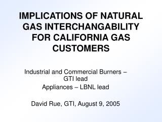 IMPLICATIONS OF NATURAL GAS INTERCHANGABILITY FOR CALIFORNIA GAS CUSTOMERS