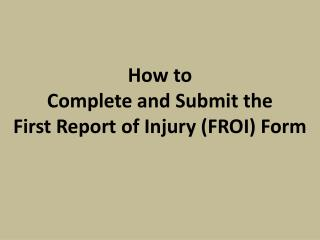 How to Complete and Submit the First Report of Injury (FROI) Form