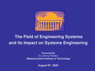 The Field of Engineering Systems  and its Impact on Systems Engineering  Presented By