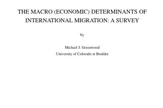 THE MACRO (ECONOMIC) DETERMINANTS OF INTERNATIONAL MIGRATION: A SURVEY by Michael J. Greenwood