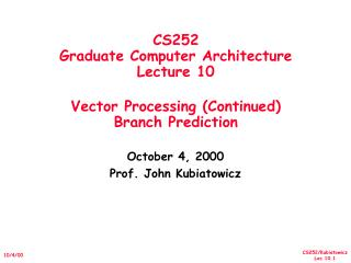 CS252 Graduate Computer Architecture Lecture 10 Vector Processing (Continued) Branch Prediction